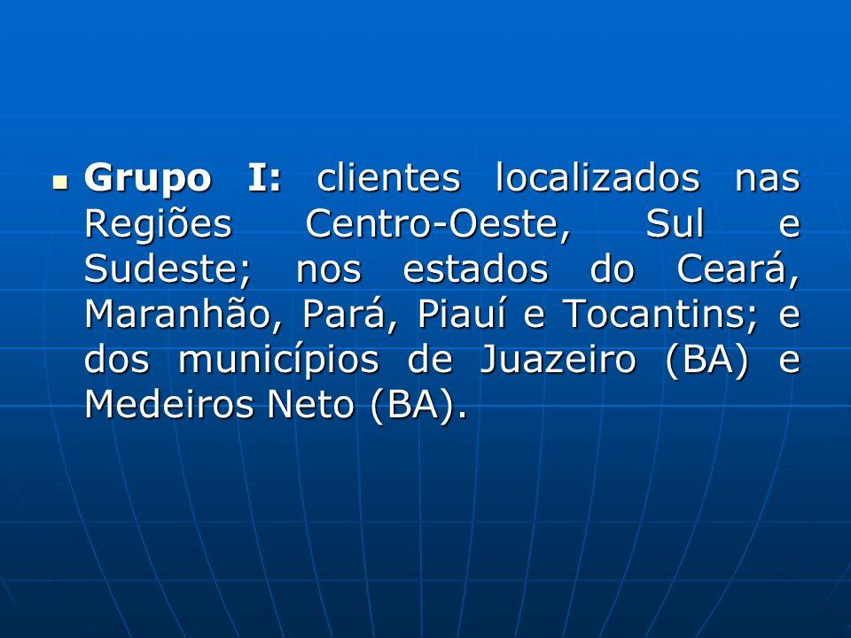 Grupo I: clientes localizados nas Regiões Centro-Oeste, Sul e Sudeste; nos estados do Ceará, Maranhão, Pará, Piauí e Tocantins; e dos municípios de Juazeiro (BA) e Medeiros Neto (BA).