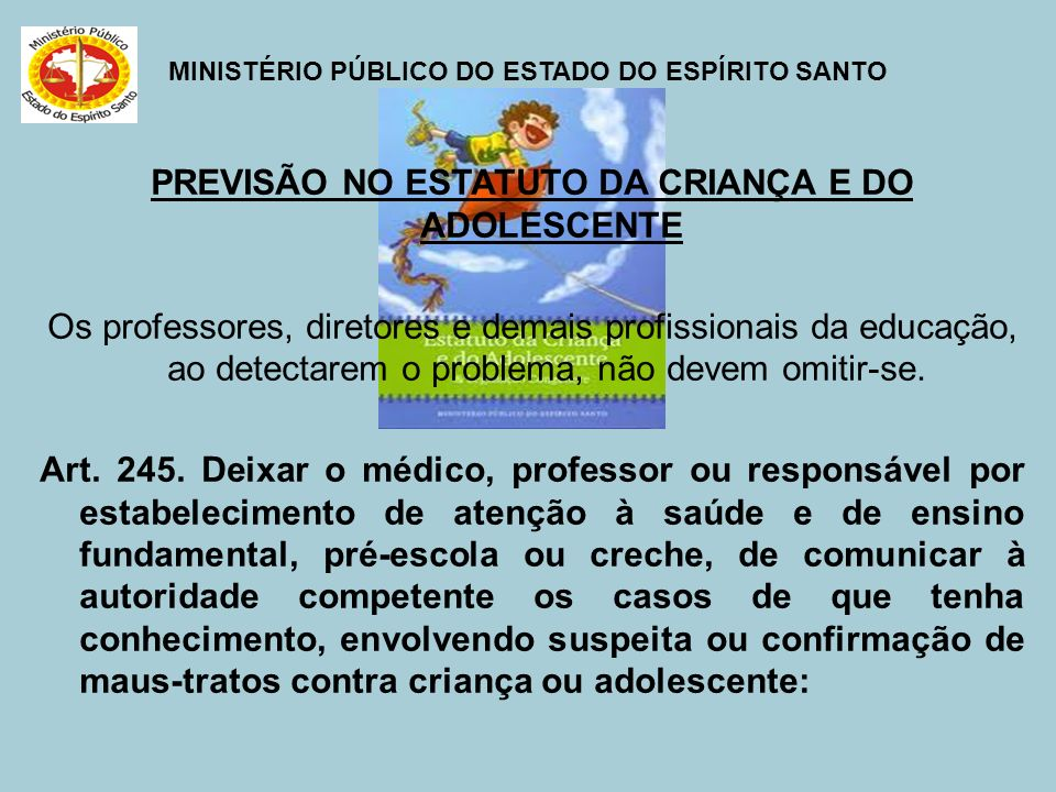 MINISTÉRIO PÚBLICO DO ESTADO DO ESPÍRITO SANTO PREVISÃO NO ESTATUTO DA CRIANÇA E DO ADOLESCENTE Os professores, diretores e demais profissionais da ed