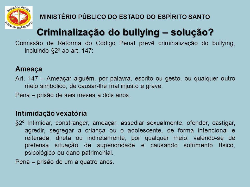 MINISTÉRIO PÚBLICO DO ESTADO DO ESPÍRITO SANTO Criminalização do bullying – solução? Comissão de Reforma do Código Penal prevê criminalização do bully