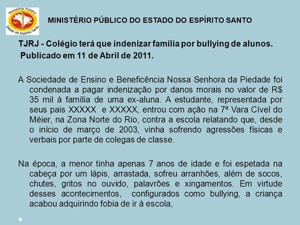 MINISTÉRIO PÚBLICO DO ESTADO DO ESPÍRITO SANTO TJRJ - Colégio terá que indenizar família por bullying de alunos. Publicado em 11 de Abril de 2011. A S