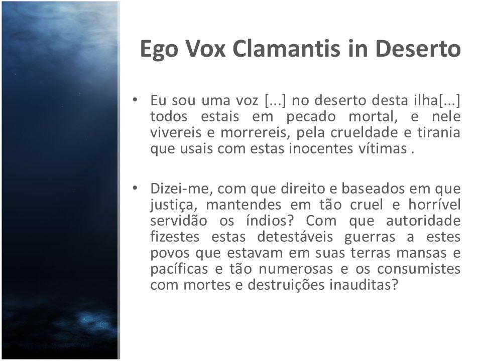 Ego Vox Clamantis in Deserto Eu sou uma voz [...] no deserto desta ilha[...] todos estais em pecado mortal, e nele vivereis e morrereis, pela crueldad