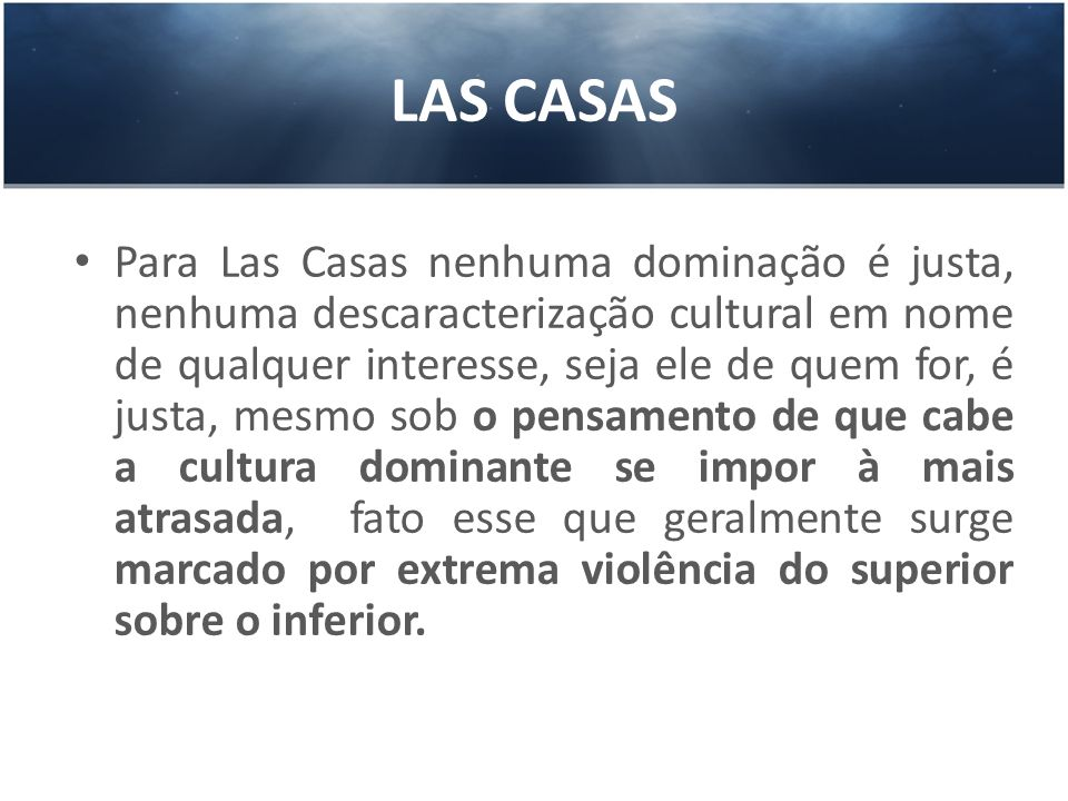 LAS CASAS Para Las Casas nenhuma dominação é justa, nenhuma descaracterização cultural em nome de qualquer interesse, seja ele de quem for, é justa, m