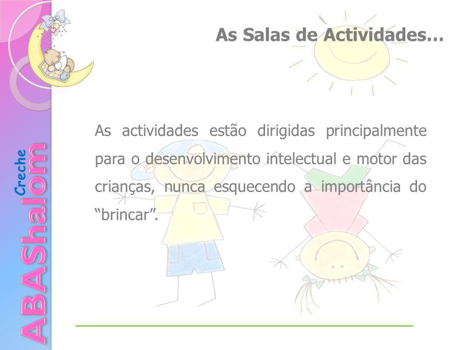 As Salas de Actividades… As actividades estão dirigidas principalmente para o desenvolvimento intelectual e motor das crianças, nunca esquecendo a importância do brincar.