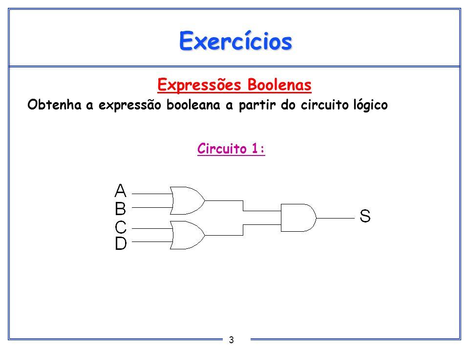 3 Expressões Boolenas Obtenha a expressão booleana a partir do circuito lógico Exercícios Circuito 1: