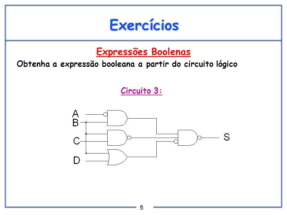 5 Expressões Boolenas Obtenha a expressão booleana a partir do circuito lógico Exercícios Circuito 3: