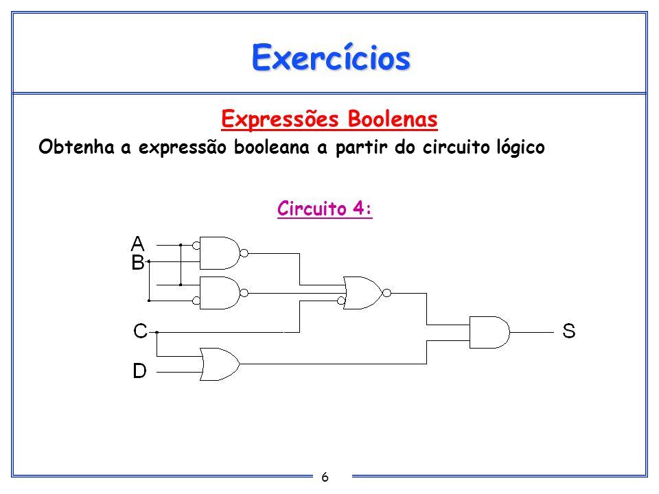 7 Expressões Boolenas Obtenha a expressão booleana a partir do circuito lógico Soluções Circuito 1: A+B C+D S=(A+B).(C+D) Expressão Final