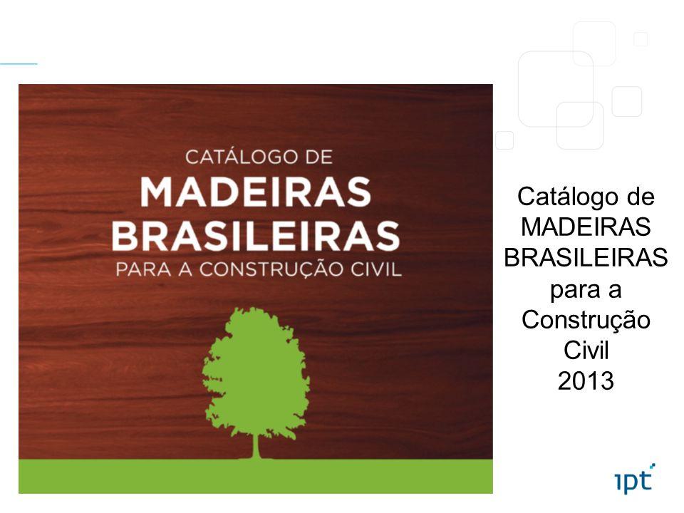 Catálogo de MADEIRAS BRASILEIRAS para a Construção Civil 2013