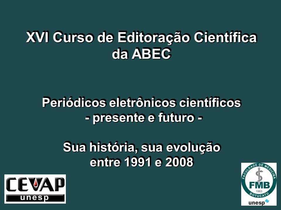 XVI Curso de Editoração Científica da ABEC Periódicos eletrônicos científicos - presente e futuro - - presente e futuro - Sua história, sua evolução e