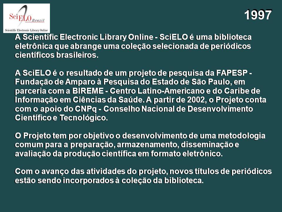 1997 A Scientific Electronic Library Online - SciELO é uma biblioteca eletrônica que abrange uma coleção selecionada de periódicos científicos brasile