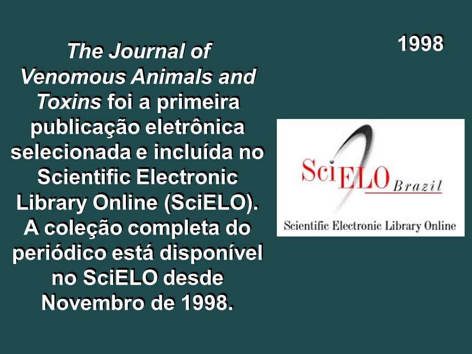 1998 The Journal of Venomous Animals and Toxins foi a primeira publicação eletrônica selecionada e incluída no Scientific Electronic Library Online (S