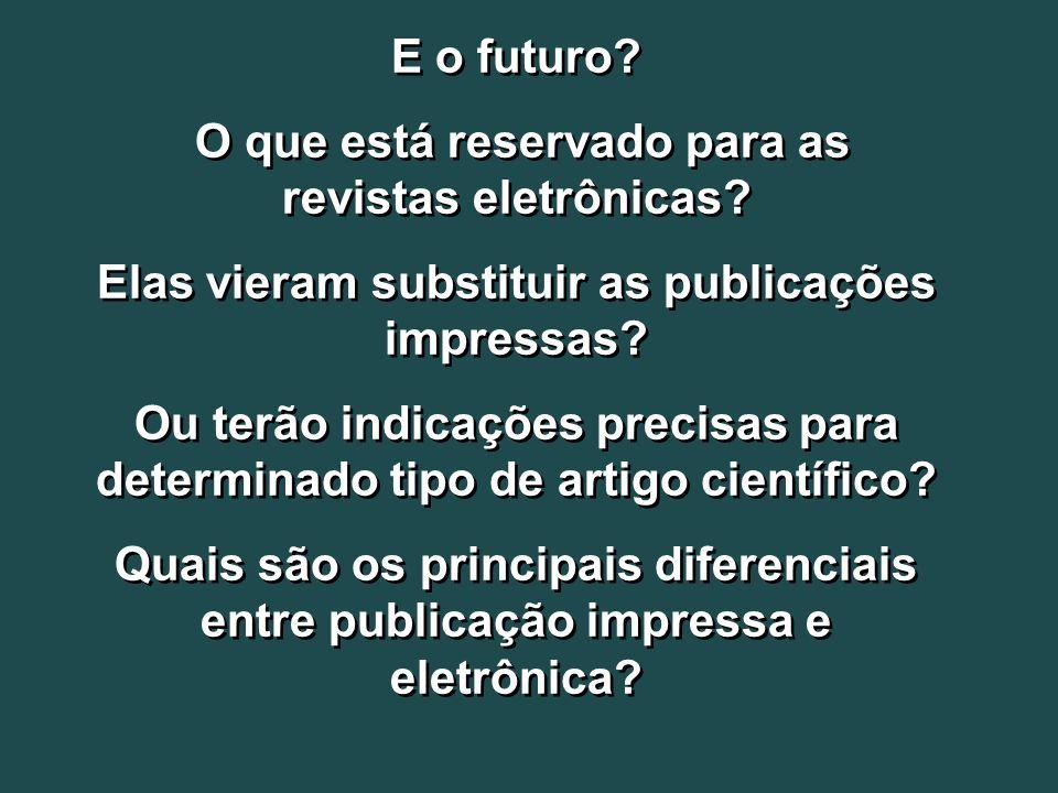 E o futuro? O que está reservado para as revistas eletrônicas? Elas vieram substituir as publicações impressas? Ou terão indicações precisas para dete