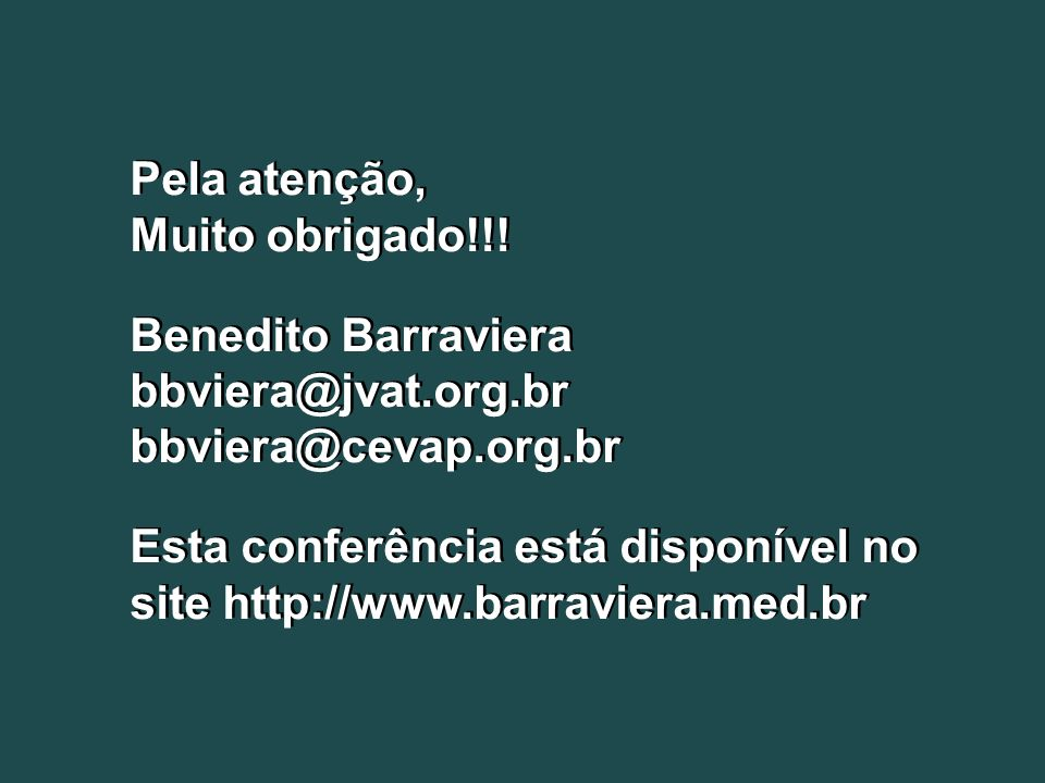 Pela atenção, Muito obrigado!!! Benedito Barraviera bbviera@jvat.org.br bbviera@cevap.org.br Esta conferência está disponível no site http://www.barra