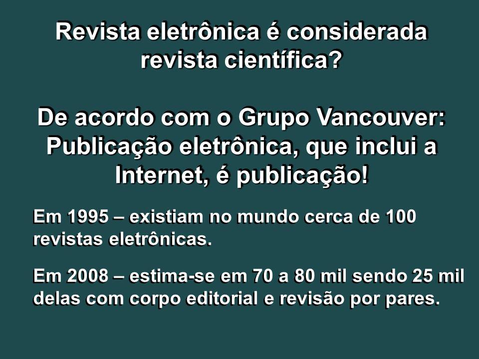 Revista eletrônica é considerada revista científica? De acordo com o Grupo Vancouver: Publicação eletrônica, que inclui a Internet, é publicação! Revi