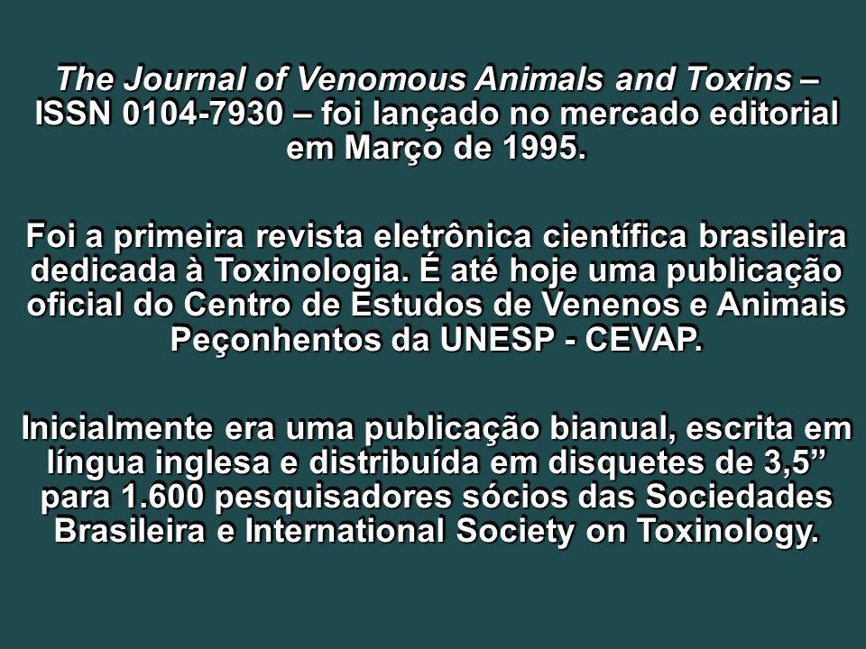 The Journal of Venomous Animals and Toxins – ISSN 0104-7930 – foi lançado no mercado editorial em Março de 1995. Foi a primeira revista eletrônica cie