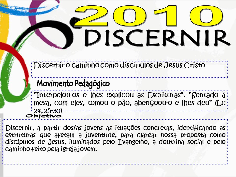 Discernir o caminho como discípulos de Jesus Cristo Interpelou-os e lhes explicou as Escrituras. Sentado à mesa, com eles, tomou o pão, abençoou-o e l