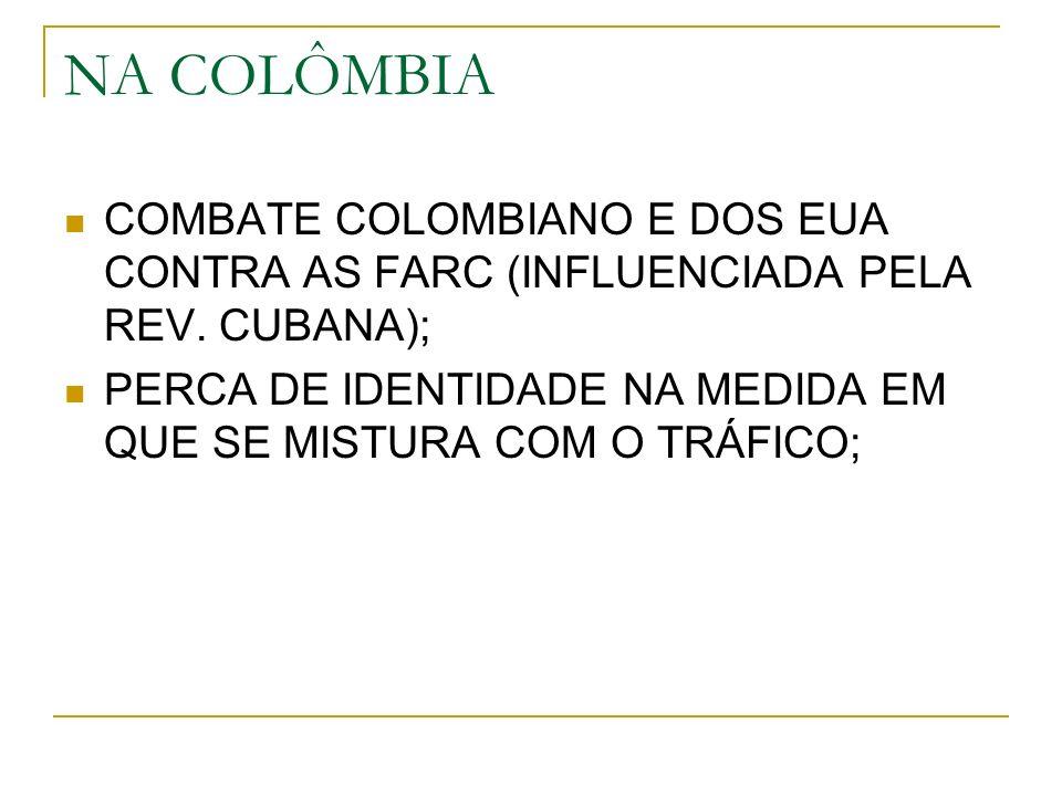 NA COLÔMBIA COMBATE COLOMBIANO E DOS EUA CONTRA AS FARC (INFLUENCIADA PELA REV.