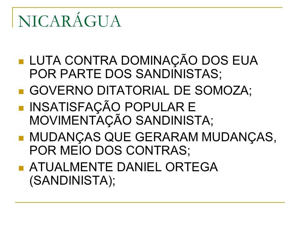 NICARÁGUA LUTA CONTRA DOMINAÇÃO DOS EUA POR PARTE DOS SANDINISTAS; GOVERNO DITATORIAL DE SOMOZA; INSATISFAÇÃO POPULAR E MOVIMENTAÇÃO SANDINISTA; MUDANÇAS QUE GERARAM MUDANÇAS, POR MEIO DOS CONTRAS; ATUALMENTE DANIEL ORTEGA (SANDINISTA);