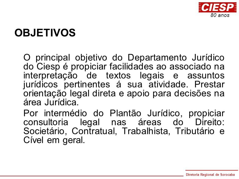Diretoria Regional de Sorocaba 80 anos OBJETIVOS O principal objetivo do Departamento Jurídico do Ciesp é propiciar facilidades ao associado na interp
