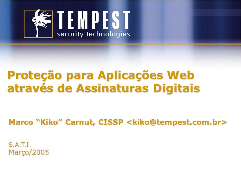 Proteção para Aplicações Web através de Assinaturas Digitais Marco Kiko Carnut, CISSP Marco Kiko Carnut, CISSP S.A.T.I.Março/2005