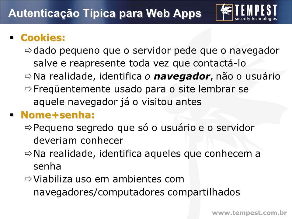 Autenticação Típica para Web Apps Cookies: Cookies: dado pequeno que o servidor pede que o navegador salve e reapresente toda vez que contactá-lo Na realidade, identifica o navegador, não o usuário Freqüentemente usado para o site lembrar se aquele navegador já o visitou antes Nome+senha: Nome+senha: Pequeno segredo que só o usuário e o servidor deveriam conhecer Na realidade, identifica aqueles que conhecem a senha Viabiliza uso em ambientes com navegadores/computadores compartilhados