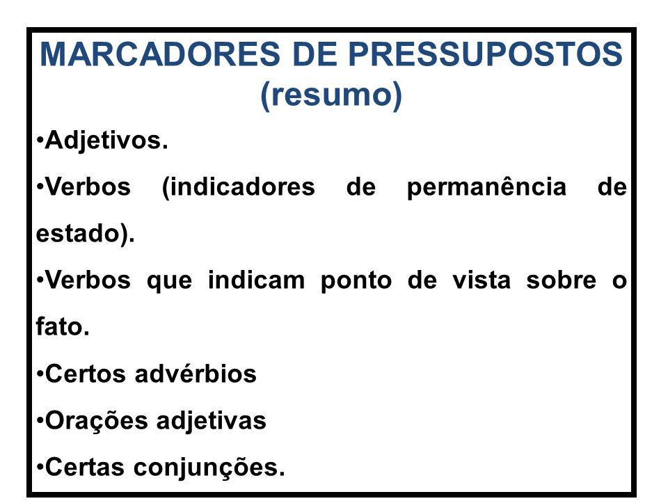 MARCADORES DE PRESSUPOSTOS (resumo) Adjetivos.Verbos (indicadores de permanência de estado).