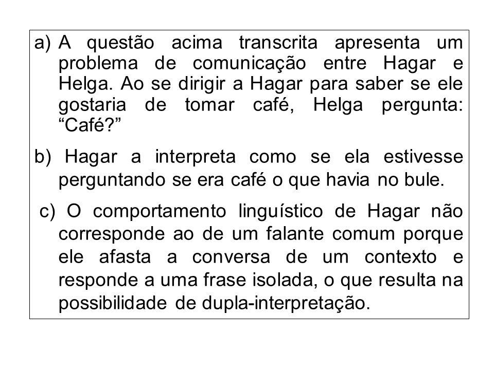 a)A questão acima transcrita apresenta um problema de comunicação entre Hagar e Helga.