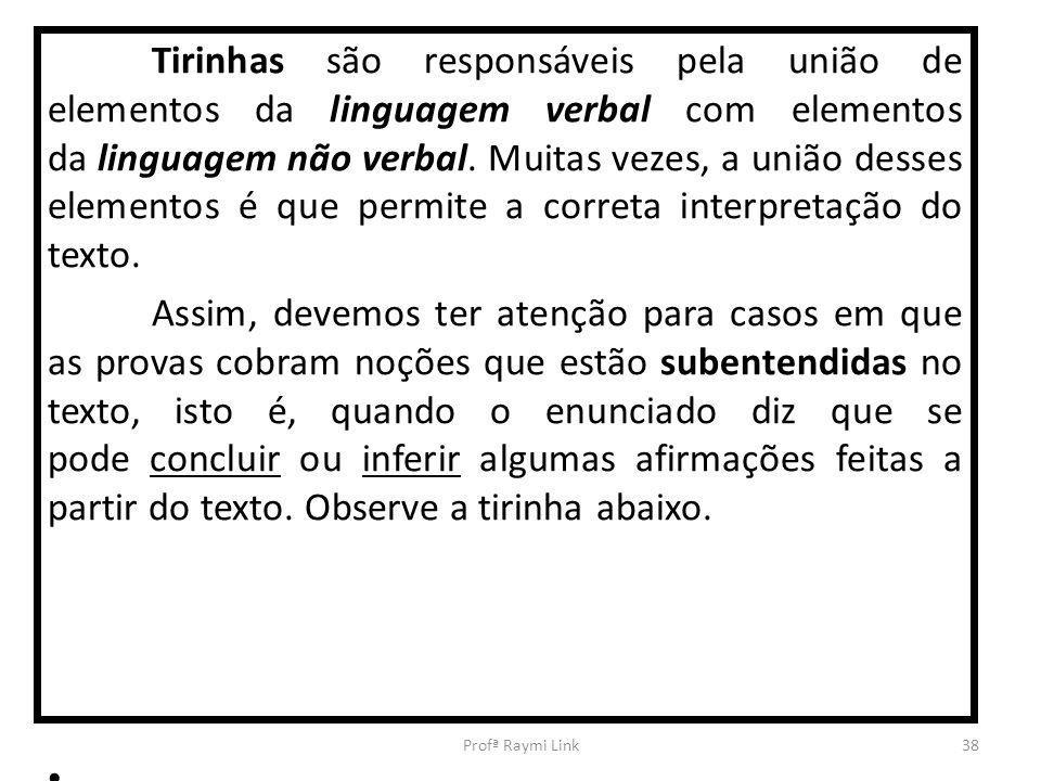 Tirinhas são responsáveis pela união de elementos da linguagem verbal com elementos da linguagem não verbal.