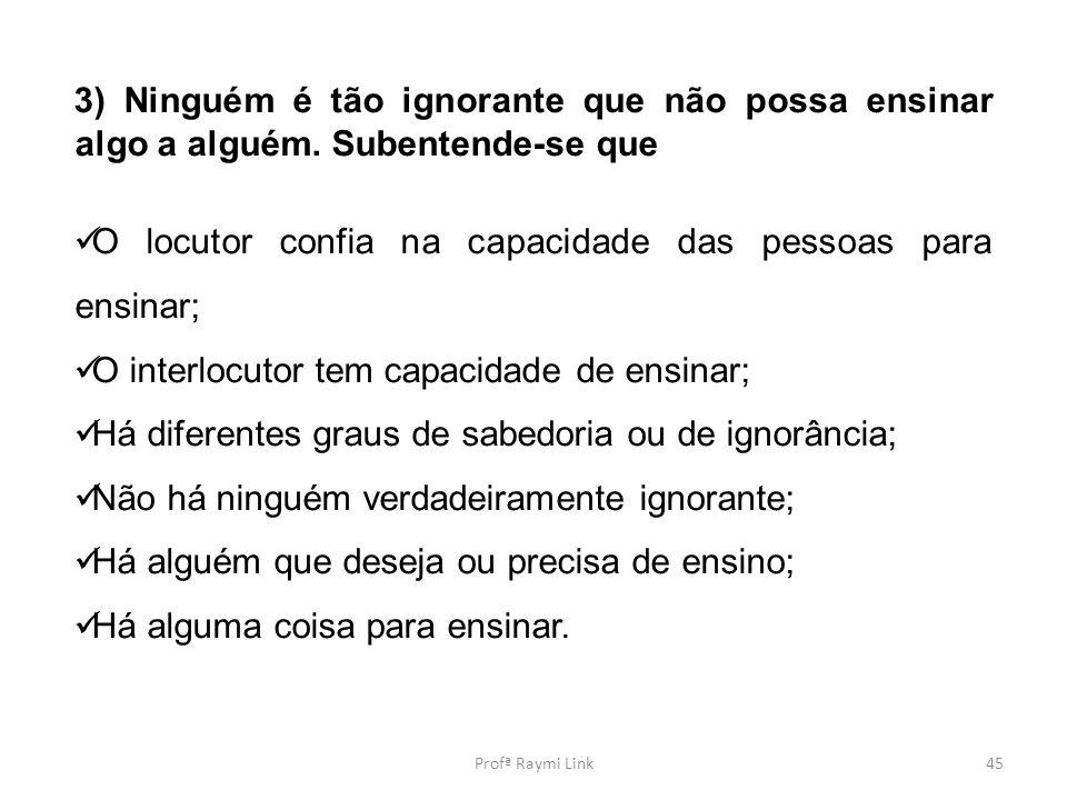 3) Ninguém é tão ignorante que não possa ensinar algo a alguém.