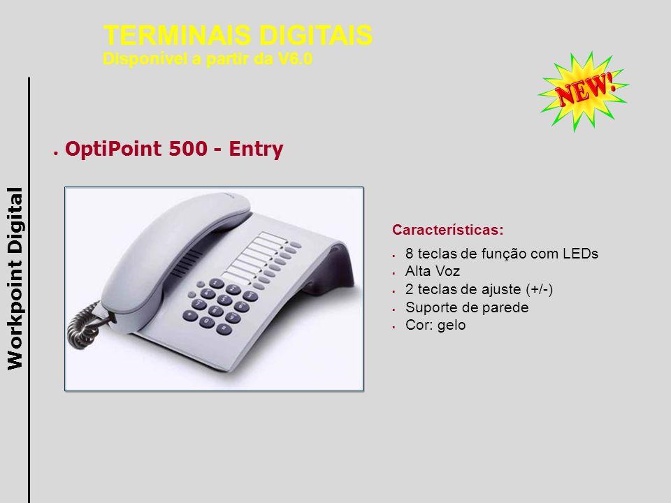 OptiPoint 500 - Economy Características: 12 teclas de função com LEDs Alta Voz Display 2x24 caracteres 3 teclas de navegação 2 teclas de ajuste (+/-) Suporte de parede Cor: gelo Workpoint Digital TERMINAIS DIGITAIS Disponível a partir da V6.0