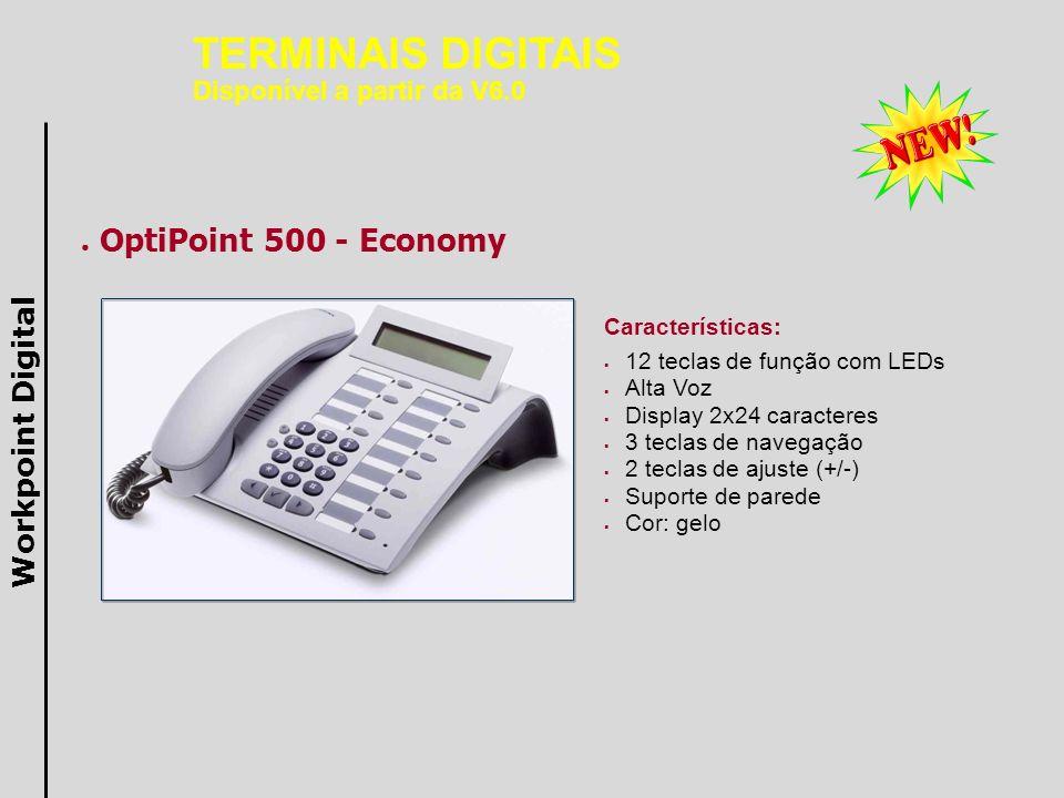 OptiPoint 500 - Basic Características: 12 teclas de função com LEDs Alta Voz Display 2x24 caracteres 3 teclas de navegação 2 teclas de ajuste (+/-) Interface para até 2 módulos de expansão de teclas 1 slot para módulos adaptadores Interface USB 1.1 Integrada Suporte de parede Cor: gelo Opções: optiPoint adapters Workpoint Digital TERMINAIS DIGITAIS Disponível a partir da V6.0