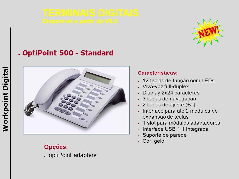 OptiPoint 500 - Standard Características: 12 teclas de função com LEDs Viva-voz full-duplex Display 2x24 caracteres 3 teclas de navegação 2 teclas de