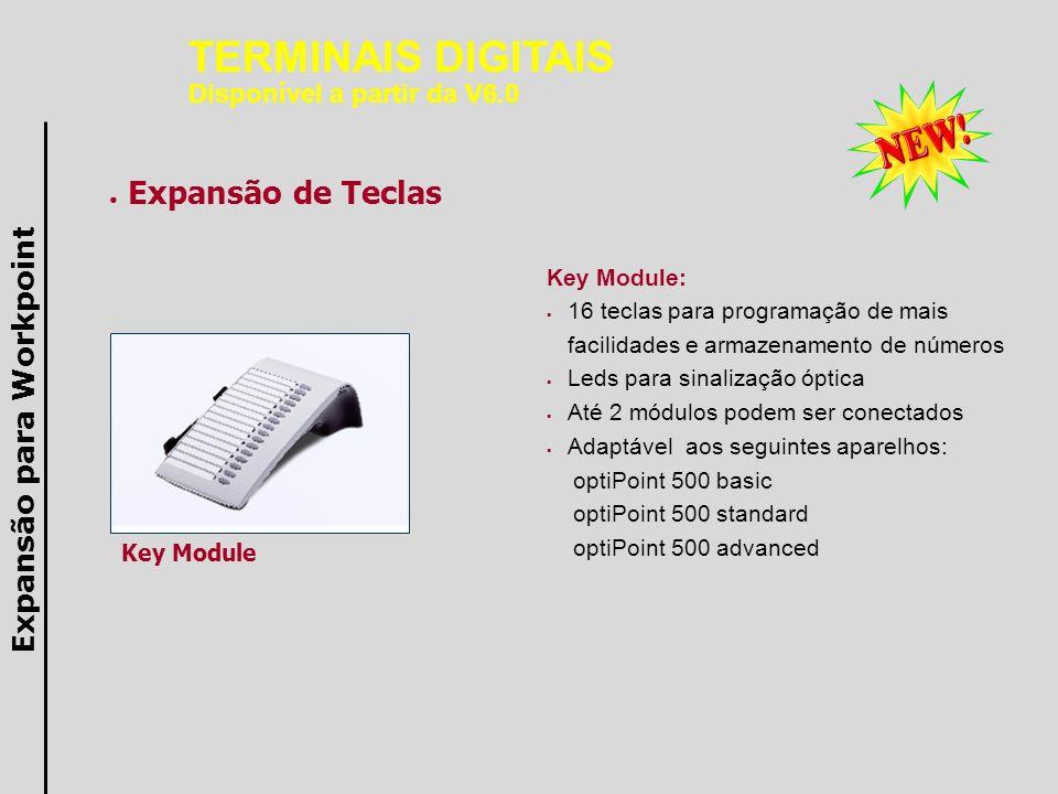 Key Module: 16 teclas para programação de mais facilidades e armazenamento de números Leds para sinalização óptica Até 2 módulos podem ser conectados