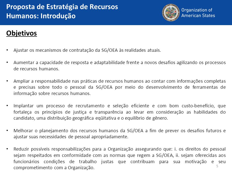 5 Objetivos Ajustar os mecanismos de contratação da SG/OEA às realidades atuais. Aumentar a capacidade de resposta e adaptabilidade frente a novos des