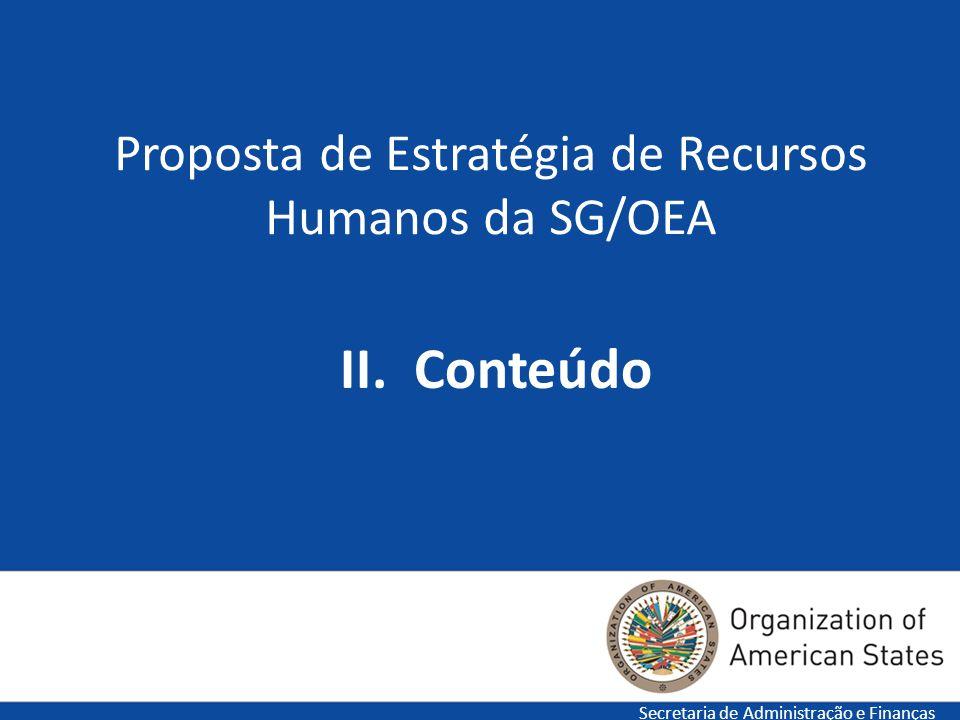 6 Proposta de Estratégia de Recursos Humanos da SG/OEA Secretaria de Administração e Finanças II. Conteúdo