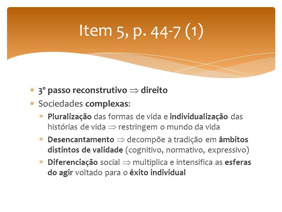 3º passo reconstrutivo direito Sociedades complexas: Pluralização das formas de vida e individualização das histórias de vida restringem o mundo da vi