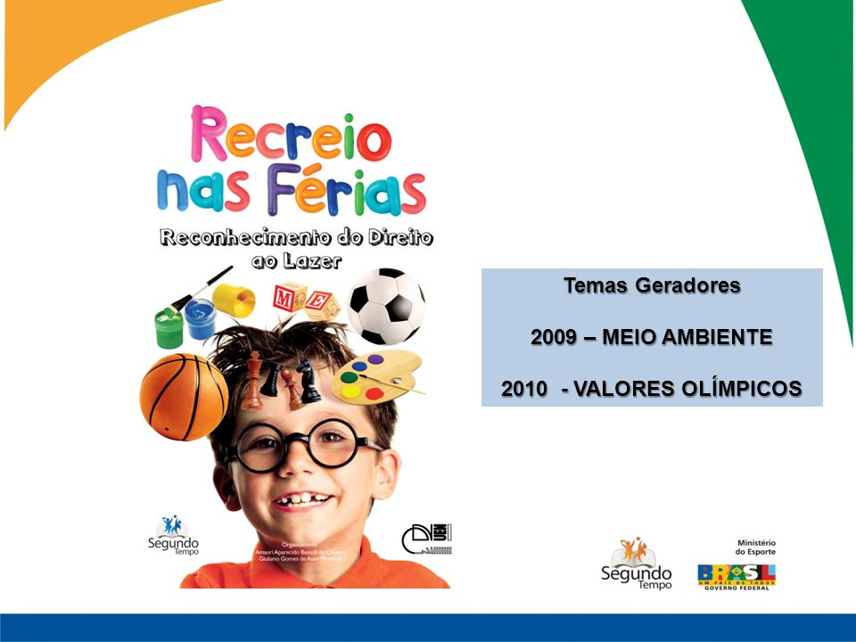 Temas Geradores 2009 – MEIO AMBIENTE 2010 - VALORES OLÍMPICOS