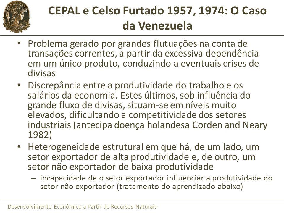 Desenvolvimento Econômico a Partir de Recursos Naturais CEPAL e Celso Furtado 1957, 1974: O Caso da Venezuela Problema gerado por grandes flutuações n