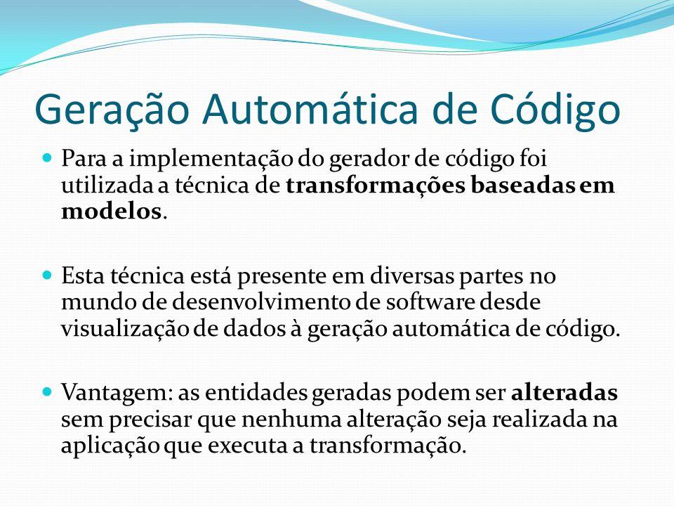 Geração Automática de Código Para a implementação do gerador de código foi utilizada a técnica de transformações baseadas em modelos. Esta técnica est
