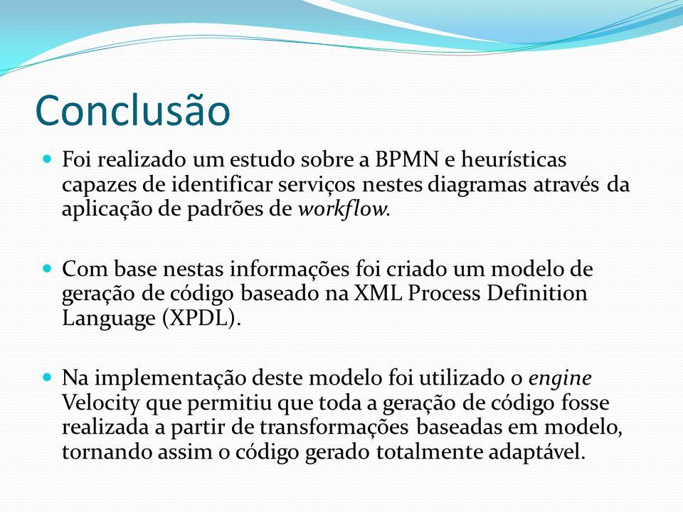 Conclusão Foi realizado um estudo sobre a BPMN e heurísticas capazes de identificar serviços nestes diagramas através da aplicação de padrões de workf