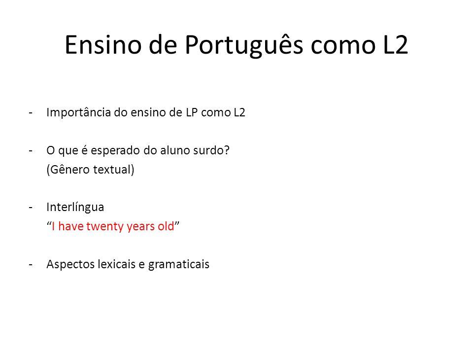 Ensino de Português como L2 -Importância do ensino de LP como L2 -O que é esperado do aluno surdo? (Gênero textual) -Interlíngua I have twenty years o