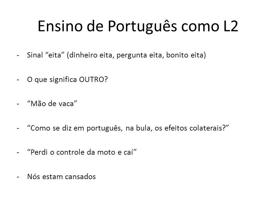 Ensino de Português como L2 -Sinal eita (dinheiro eita, pergunta eita, bonito eita) -O que significa OUTRO? -Mão de vaca -Como se diz em português, na