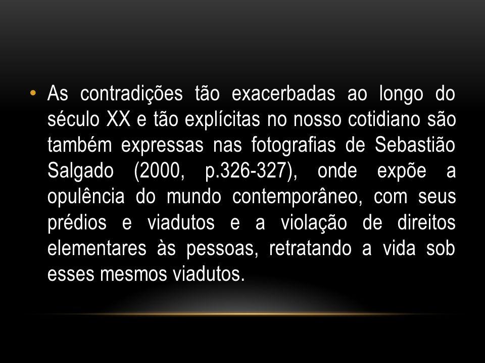 As contradições tão exacerbadas ao longo do século XX e tão explícitas no nosso cotidiano são também expressas nas fotografias de Sebastião Salgado (2