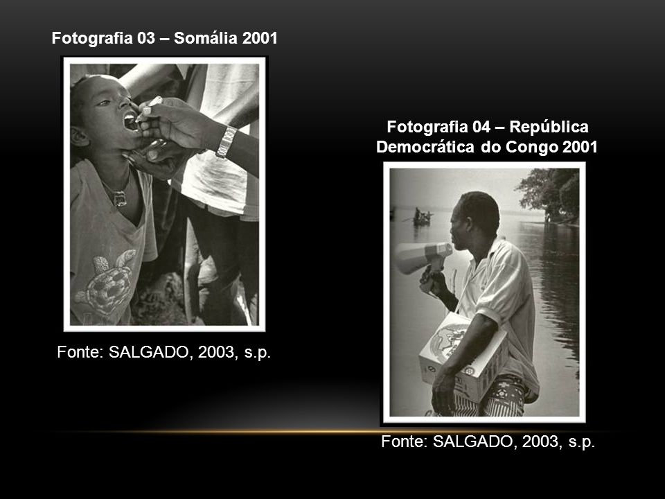 Fotografia 03 – Somália 2001 Fotografia 04 – República Democrática do Congo 2001 Fonte: SALGADO, 2003, s.p.