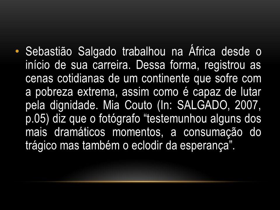 Sebastião Salgado trabalhou na África desde o início de sua carreira. Dessa forma, registrou as cenas cotidianas de um continente que sofre com a pobr