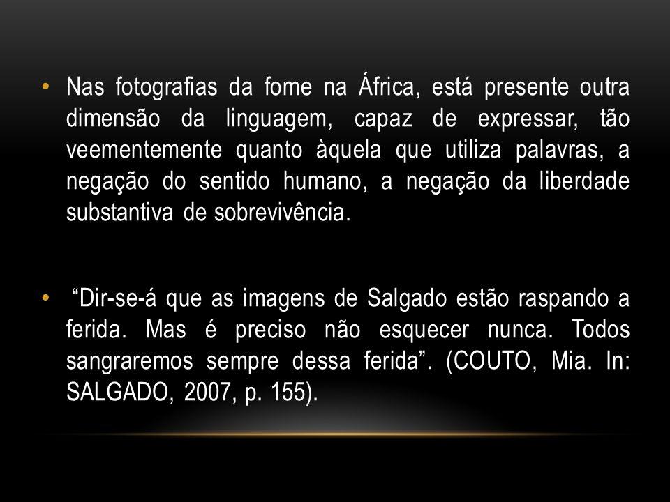 Nas fotografias da fome na África, está presente outra dimensão da linguagem, capaz de expressar, tão veementemente quanto àquela que utiliza palavras