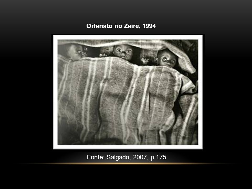 Orfanato no Zaire, 1994 Fonte: Salgado, 2007, p.175