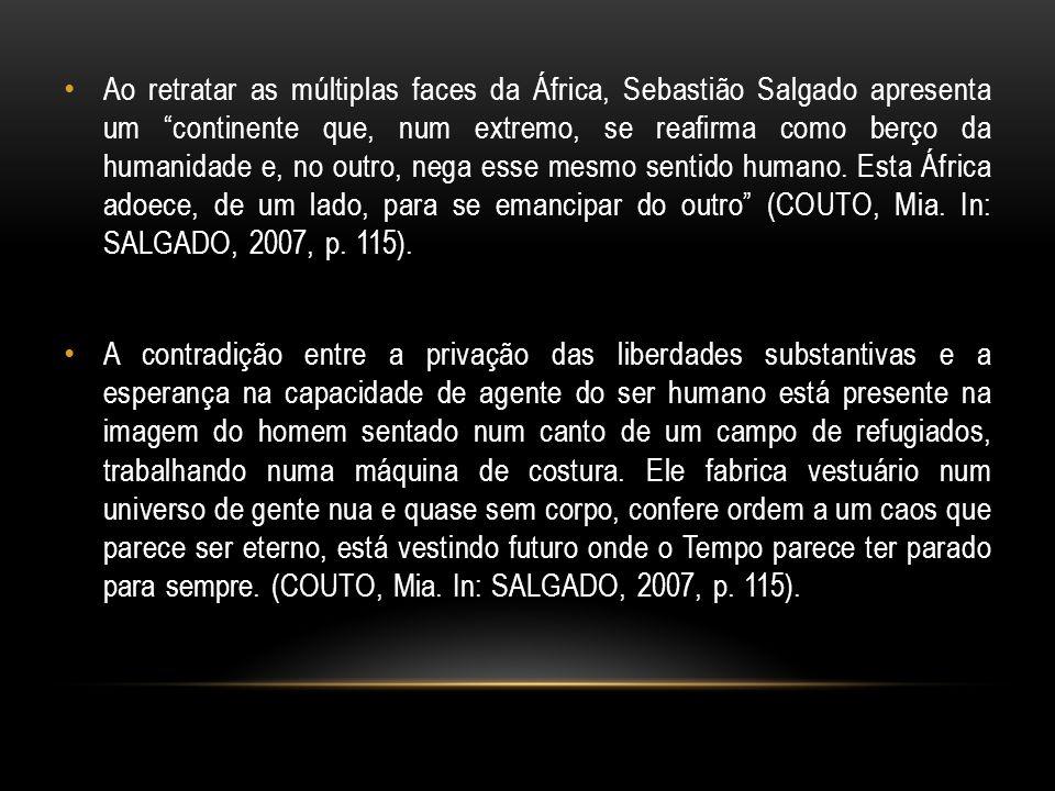 Ao retratar as múltiplas faces da África, Sebastião Salgado apresenta um continente que, num extremo, se reafirma como berço da humanidade e, no outro