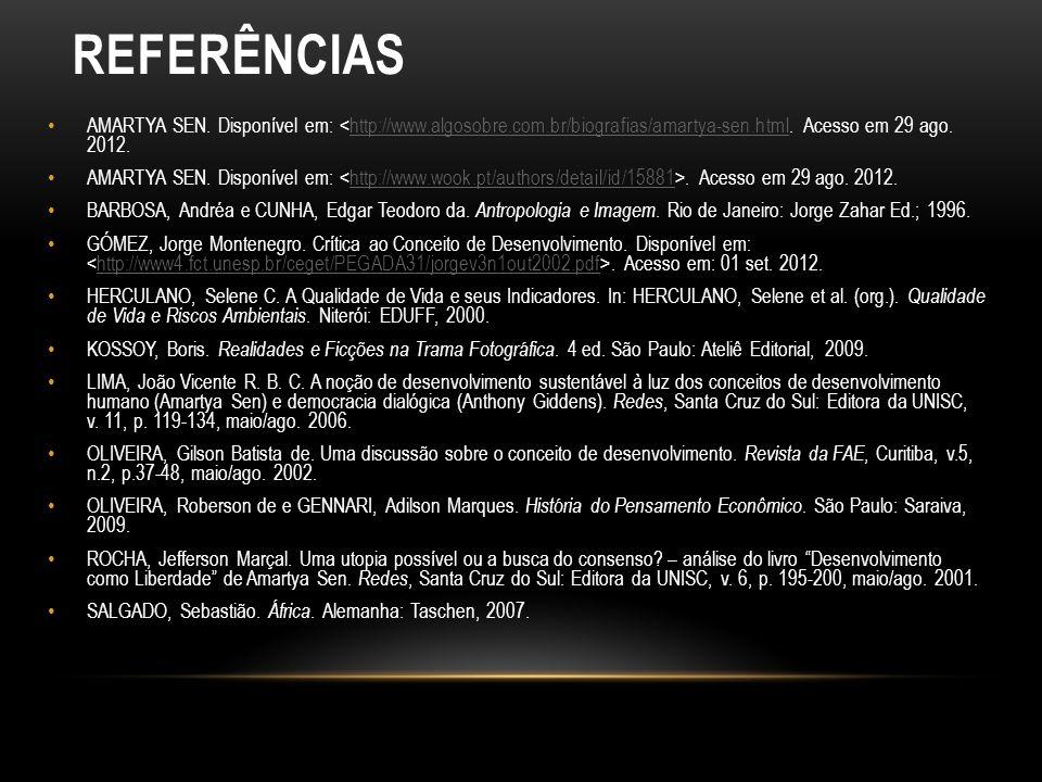 REFERÊNCIAS AMARTYA SEN. Disponível em: <http://www.algosobre.com.br/biografias/amartya-sen.html. Acesso em 29 ago. 2012.http://www.algosobre.com.br/b
