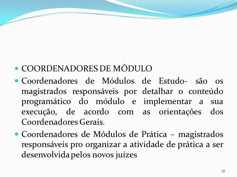COORDENADORES DE MÓDULO Coordenadores de Módulos de Estudo- são os magistrados responsáveis por detalhar o conteúdo programático do módulo e implementar a sua execução, de acordo com as orientações dos Coordenadores Gerais.