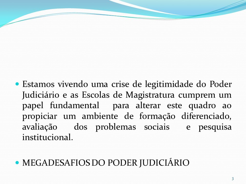 Estamos vivendo uma crise de legitimidade do Poder Judiciário e as Escolas de Magistratura cumprem um papel fundamental para alterar este quadro ao propiciar um ambiente de formação diferenciado, avaliação dos problemas sociais e pesquisa institucional.